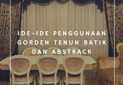 Ide-ide Penggunaan Gorden Tenun Batik dan Abstrak